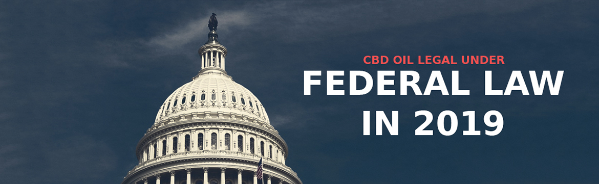 Is CBD Oil Legal Under Federal Law in 2019
